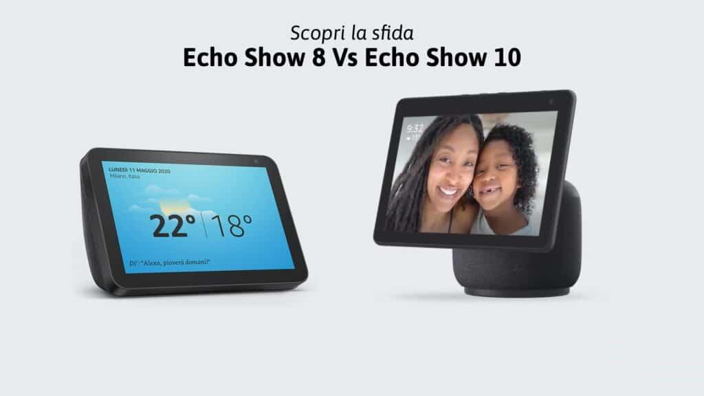 Amazon Echo Show 8 o Echo Show 10: Quale scegliere?