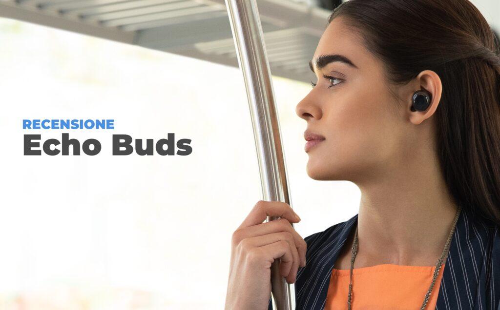 Recensione Amazon Echo Buds: Cuffie con Alexa integrata
