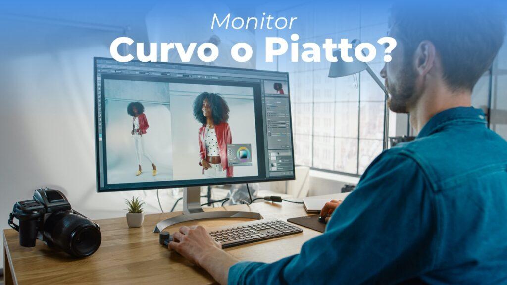 Monitor Curvo o Piatto: Guida ai migliori monitor curvi