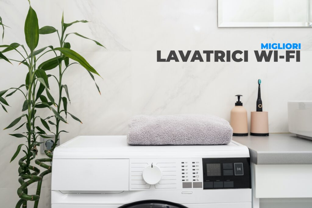 Miglior lavatrice Wi-Fi del 2021: Classifica e prezzi