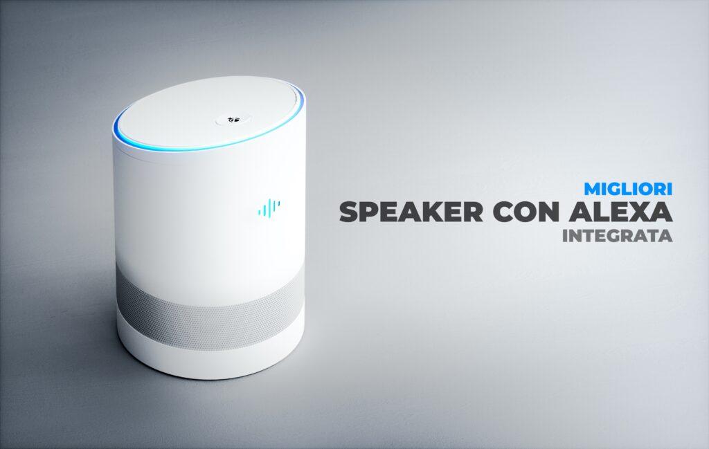 Speaker con Alexa integrata: I 5 migliori del 2021